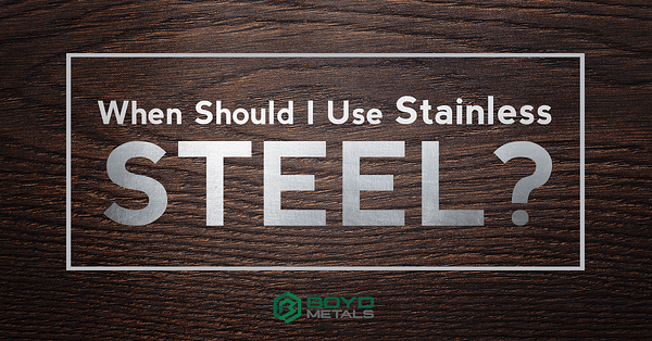 When Should I Use Stainless Steel?