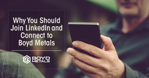 Why You Should Join LinkedIn and Connect to Boyd Metals