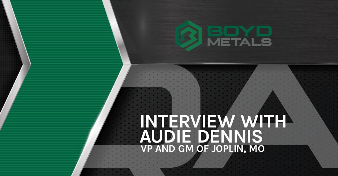 Interview with Audie Dennis: VP & GM of Boyd Metals in Joplin