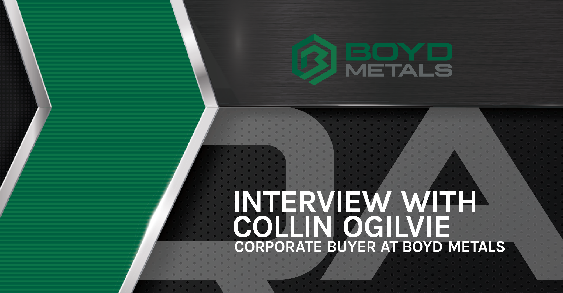 An Interview with Collin Ogilvie: Corporate Buyer at Boyd Metals