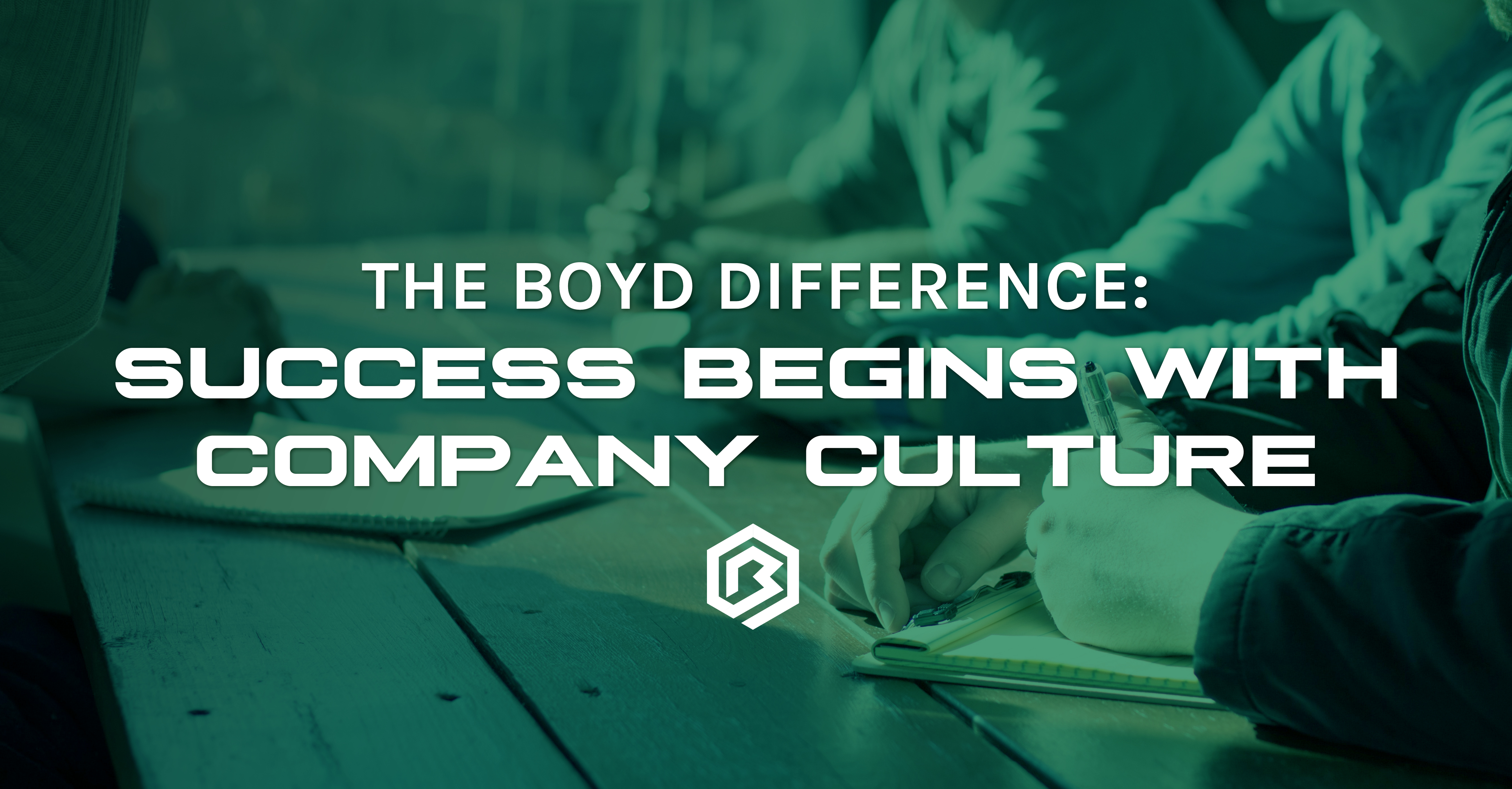 The Boyd Difference: Success Begins With Company Culture