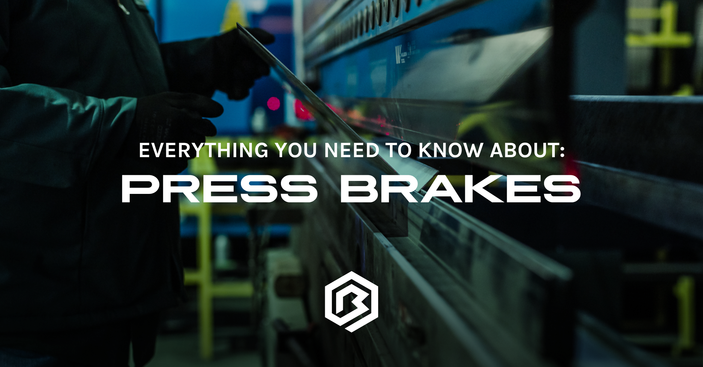 Everything You Need to Know About: Press Brakes
