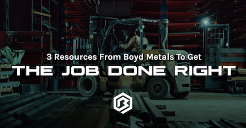 3 Resources From Boyd Metals To Get The Job Done Right